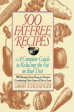 500 Fat Free Recipes: A Complete Guide to Reducing the Fat in Your Diet