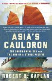 Book Cover Image. Title: Asia's Cauldron:  The South China Sea and the End of a Stable Pacific, Author: Robert D. Kaplan