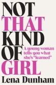 "Book Cover Image. Title: Not That Kind of Girl:  A Young Woman Tells You What She's ""Learned"", Author: Lena Dunham"