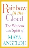 Book Cover Image. Title: Rainbow in the Cloud:  The Wisdom and Spirit of Maya Angelou, Author: Maya Angelou