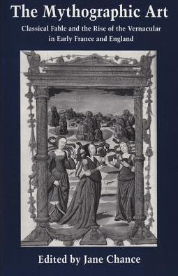 The Mythographic Art: Classical Fable and the Rise of the Vernacular in Early France and Eng