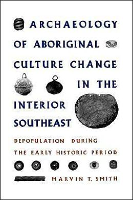 Archaeology Of Aboriginal Culture Change In The Interior Southeast