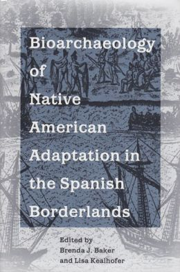 Bioarchaeology of Native American Adaptation in the Spanish Borderlands