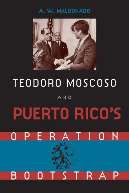 Teodore Moscoso And Puerto Rico's Operation Bootstrap
