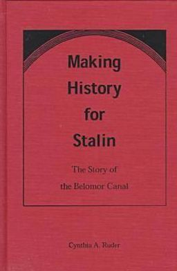 Making History for Stalin: The Story of the Belomor Canal