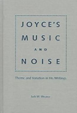 Joyce's Music and Noise: Theme and Variation in His Writings