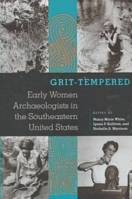 Grit Tempered: Early Women Archaeologists in the Southeastern United States