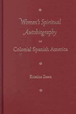 Women's Spiritual Autobiography in Colonial Spanish America