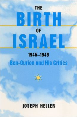 The Birth of Israel, 1945-1949: Ben-Gurion and His Critics