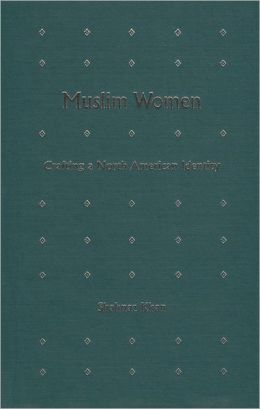 Muslim Women: Crafting a North American Identity