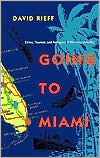 Going to Miami: Exiles, Tourists and Refugees in the New America