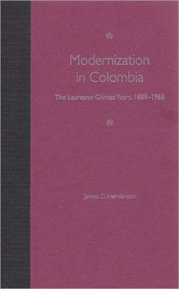 Modernization in Colombia: The Laureano Gomez Years, 1889-1965