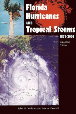 Florida Hurricanes and Tropical Storms: 1871-2001, Expanded Edition