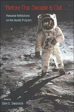 Before This Decade is Out.: Personal Reflections on the Apollo Program