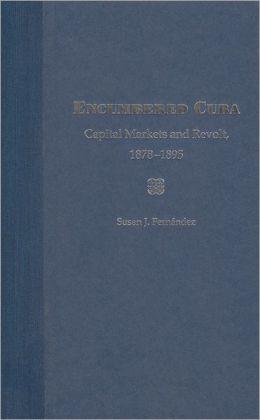 Encumbered Cuba: Capital Markets and Revolt, 1878-1895