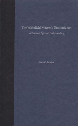 The Wakefield Master's Dramatic Art: A Drama of Spiritual Understanding