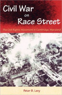 Civil War on Race Street: The Civil Rights Movement in Cambridge, Maryland