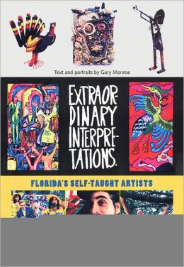 Extraordinary Interpretations: Florida's Self-Taught Artists