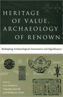 Heritage of Value, Archaeology of Renown: Reshaping Archaeological Assessment and Significance
