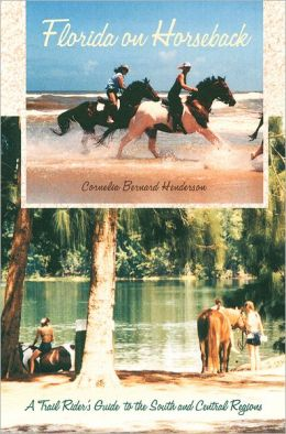 Florida on Horseback: A Trail Rider's Guide to the South and Central Regions