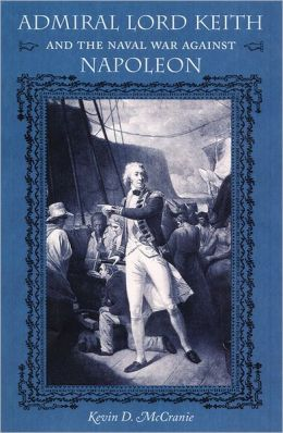 Admiral Lord Keith and the Naval War against Napoleon
