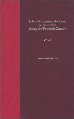Labor-Management Relations in Puerto Rico during the Twentieth Century