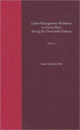 Labor-Management Relations in Puerto Rico during the Twentieth Century