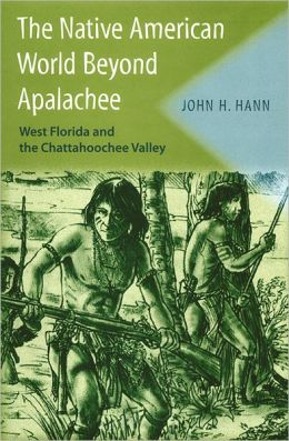 The Native American World Beyond Apalachee: West Florida and the Chattahoochee Valley
