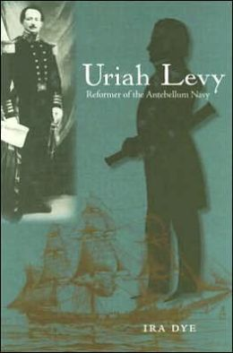 Uriah Levy: Reformer of the Antebellum Navy