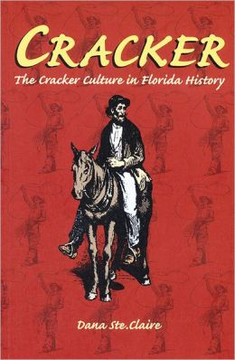 Cracker: Cracker Culture in Florida History