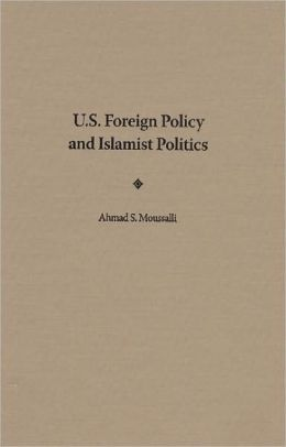 U. S. Foreign Policy and Islamist Politics