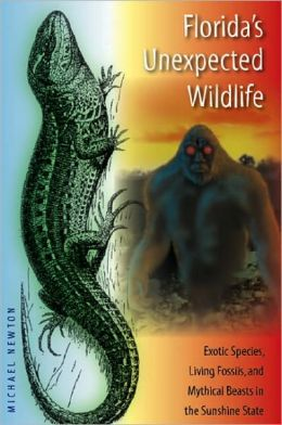 Florida's Unexpected Wildlife: Exotic Species, Living Fossils, and Mythical Beasts in the Sunshine State