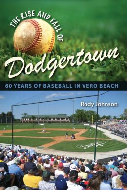 Rise and Fall of Dodgertown: 60 Years of Baseball in Vero Beach