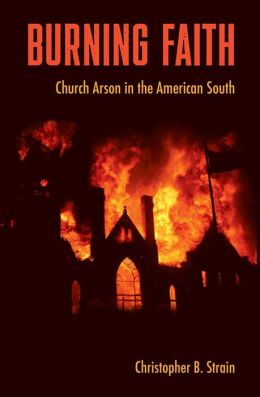 Burning Faith: Church Arson in the American South