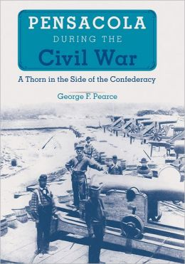 Pensacola during the Civil War: A Thorn in the Side of the Confederacy