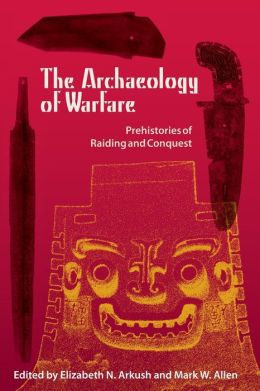 The Archaeology of Warfare: Prehistories of Raiding and Conquest