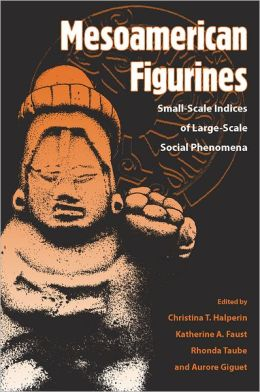 Mesoamerican Figurines: Small-Scale Indices of Large-Scale Social Phenomena