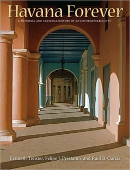 Havana Forever: A Pictorial and Cultural History of an Unforgettable City