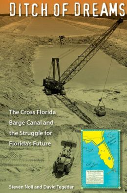 Ditch of Dreams: The Cross Florida Barge Canal and the Struggle for Florida's Future