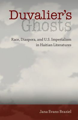 Duvalier's Ghosts: Race, Diaspora, and U. S. Imperialism in Haitian Literatures