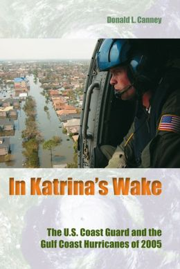 In Katrina's Wake: The U. S. Coast Guard and the Gulf Coast Hurricanes of 2005
