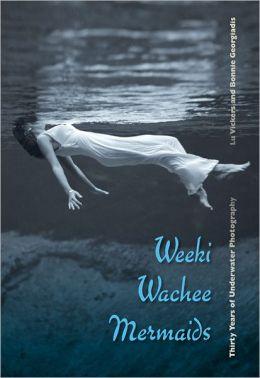 Weeki Wachee Mermaids: Thirty Years of Underwater Photography
