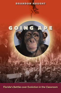 Going Ape: Florida's Battles over Evolution in the Classroom