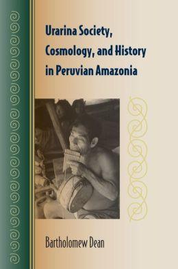 Urarina Society, Cosmology, and History in Peruvian Amazonia
