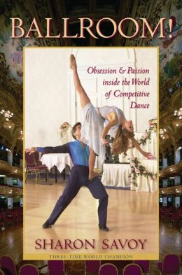 Ballroom!: Obsession and Passion inside the World of Competitive Dance