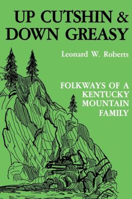 Up Cutshin and Down Greasy: Folkways of a Kentucky Mountain Family