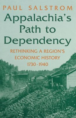 Appalachia's Path to Dependency: Rethinking a Region's Economic History, 1730-1940