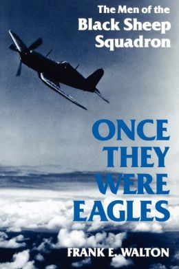 Once They Were Eagles: The Men of the Black Sheep Squadron
