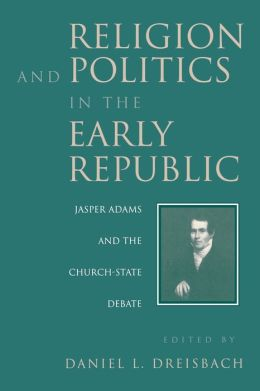 Religion and Politics in the Early Republic: Jasper Adams and the Church-State Debate