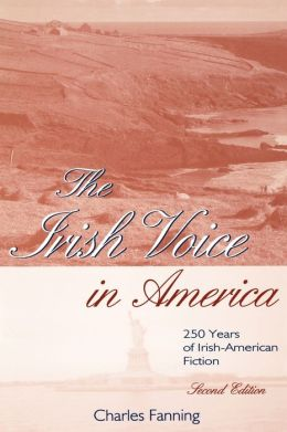 The Irish Voice in America: 250 Years of Irish-American Fiction